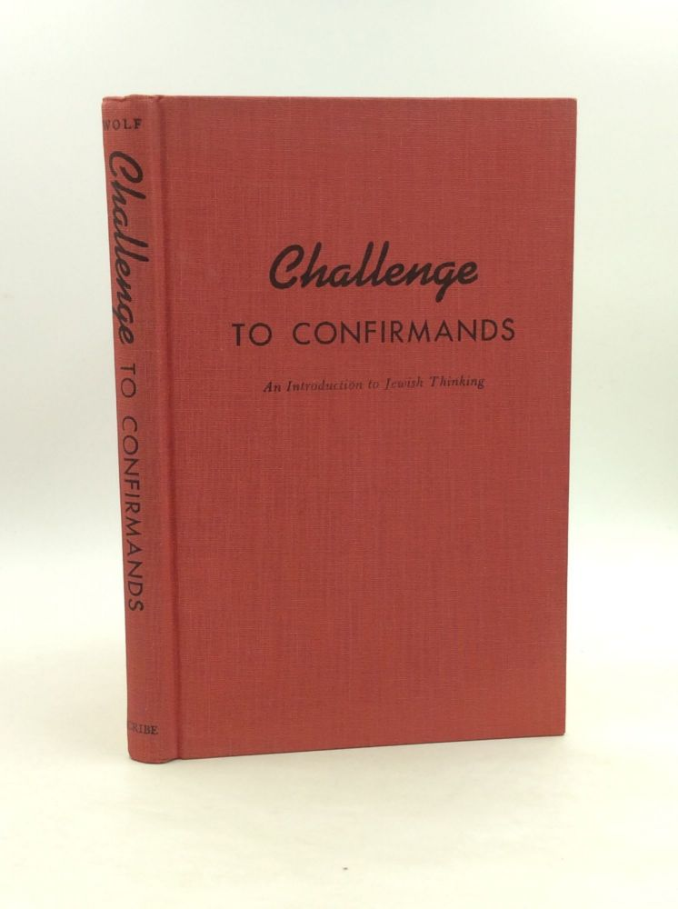 CHALLENGE TO CONFIRMANDS: An Introduction to Jewish Thinking. Arnold Jacob Wolf.