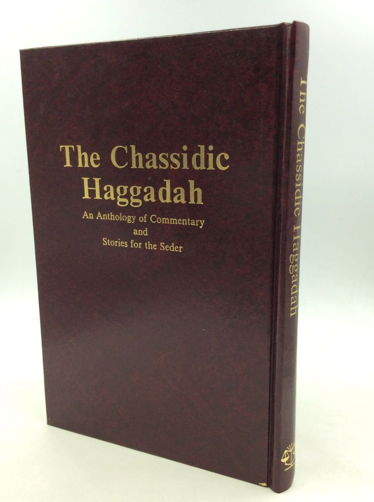 THE CHASSIDIC HAGGADAH: An Anthology of Commentary and Stories for the Seder. trans Rabbi Eliyahu Touger.