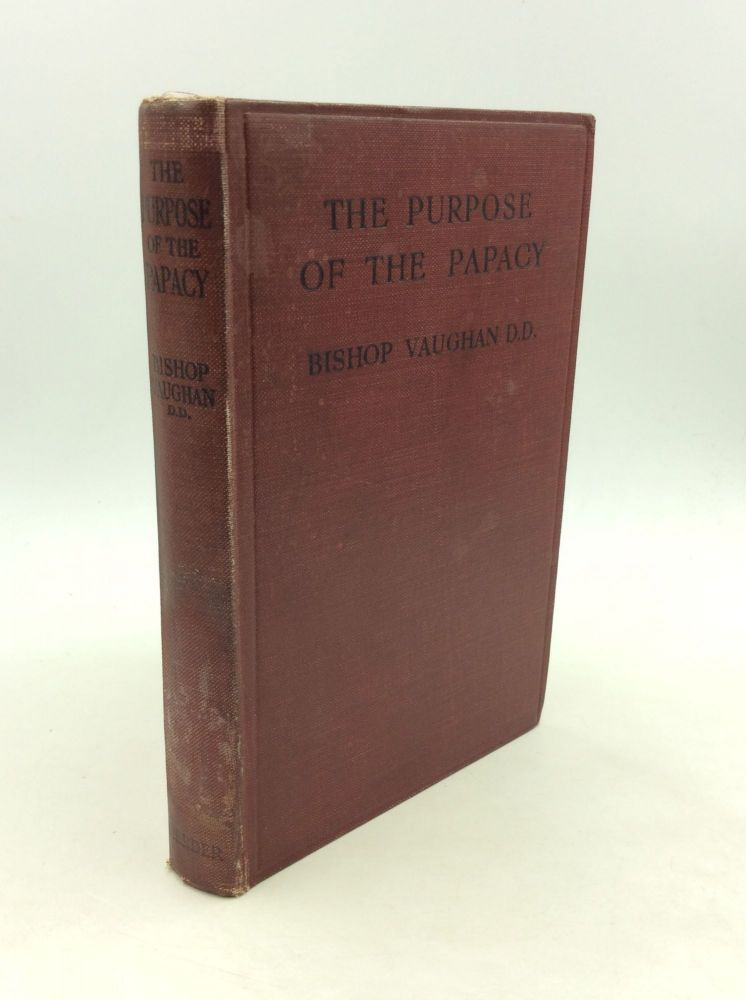 THE PURPOSE OF THE PAPACY. John S. Vaughan.