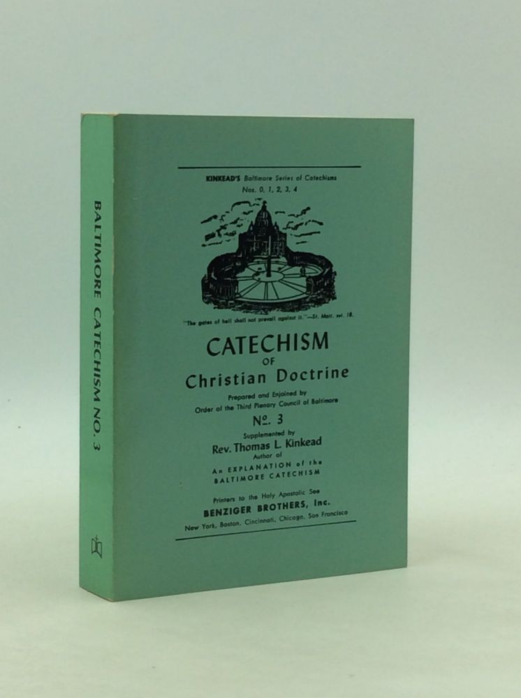 A CATECHISM OF CHRISTIAN DOCTRINE Prepared and Enjoined by Order of the Third Plenary Council of Baltimore (in Accordance with the New Canon Law) No. 3. Catholic catechism.