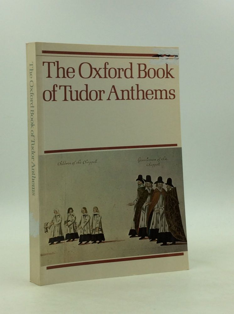 THE OXFORD BOOK OF TUDOR ANTHEMS: 34 Anthems for Mixed Voices. comp Christopher Morris.