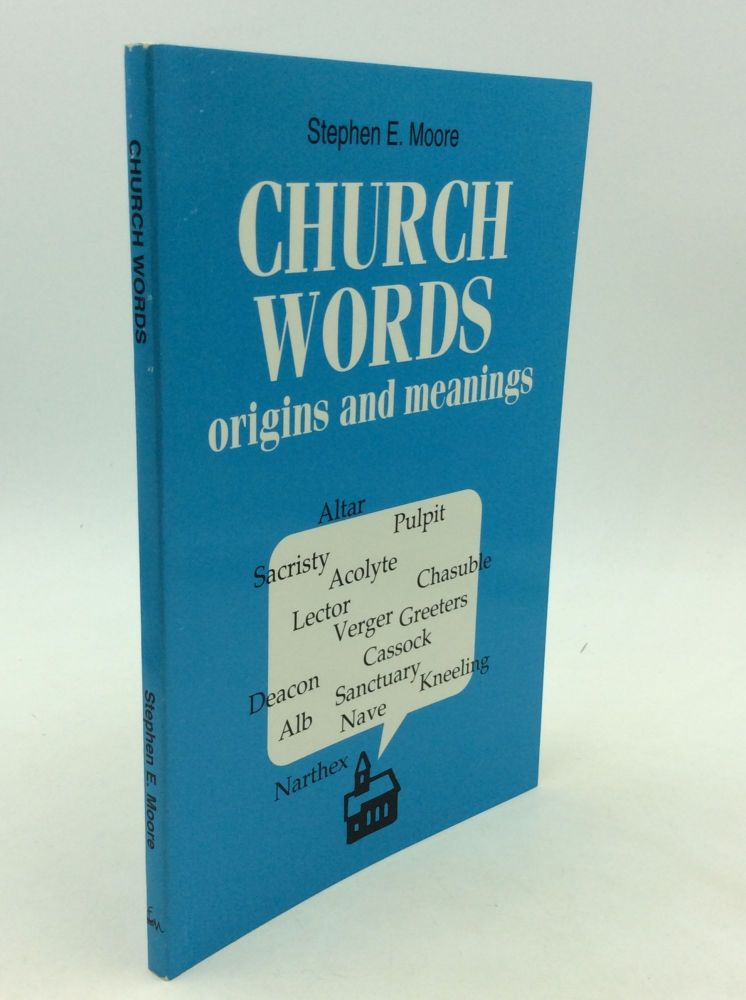 CHURCH WORDS: Origins and Meanings. Stephen E. Moore.