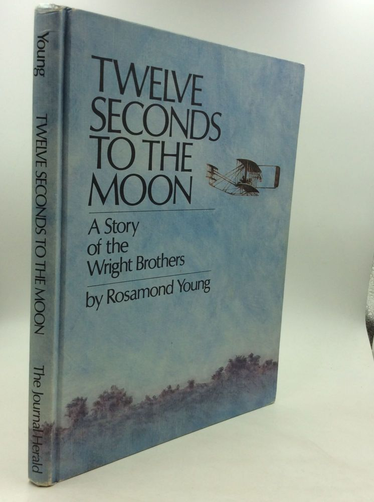 TWELVE SECONDS TO THE MOON: A Story of the Wright Brothers. Rosamond Young.