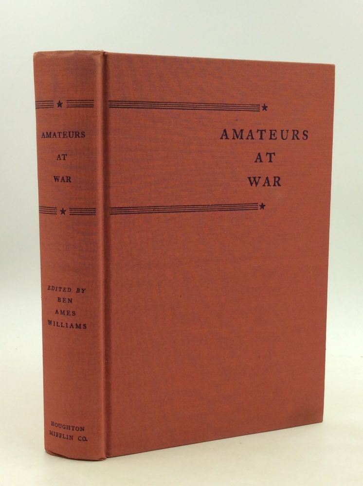 AMATEURS AT WAR: The American Soldier in Action. ed Ben Ames Williams.