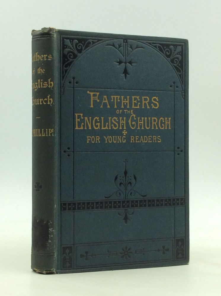 SHORT SKETCHES OF FATHERS OF THE ENGLISH CHURCH, for Young Readers. Frances Phillips.
