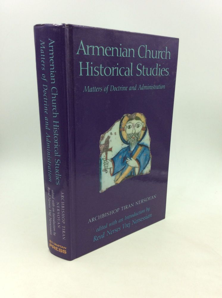 ARMENIAN CHURCH HISTORICAL STUDIES: Matters of Doctrine and Administration. Archbishop Tiran Nersoyan.