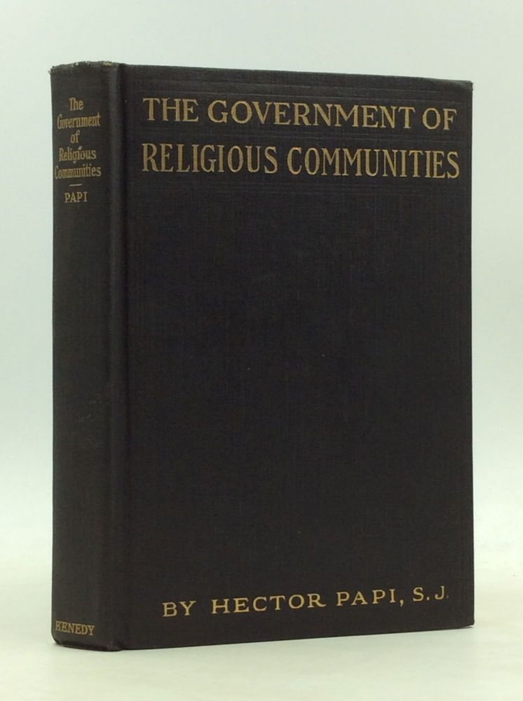 THE GOVERNMENT OF RELIGIOUS COMMUNITIES: A Commentary on Three Chapters of the Code of Canon Law; Preceded by a Commentary on the Establishment and Suppression of Religious Communities. Hector Papi.