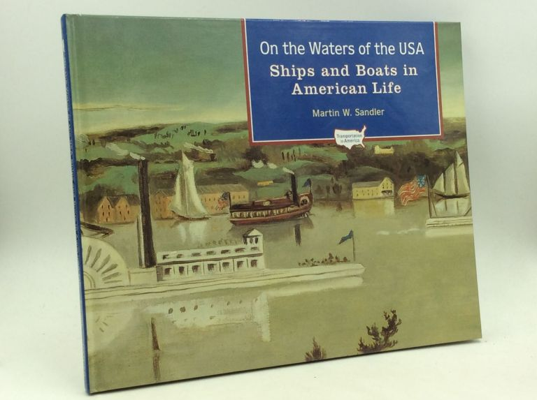 ON THE WATERS OF THE USA: Ships and Boats in American Life. Martin W. Sandler.