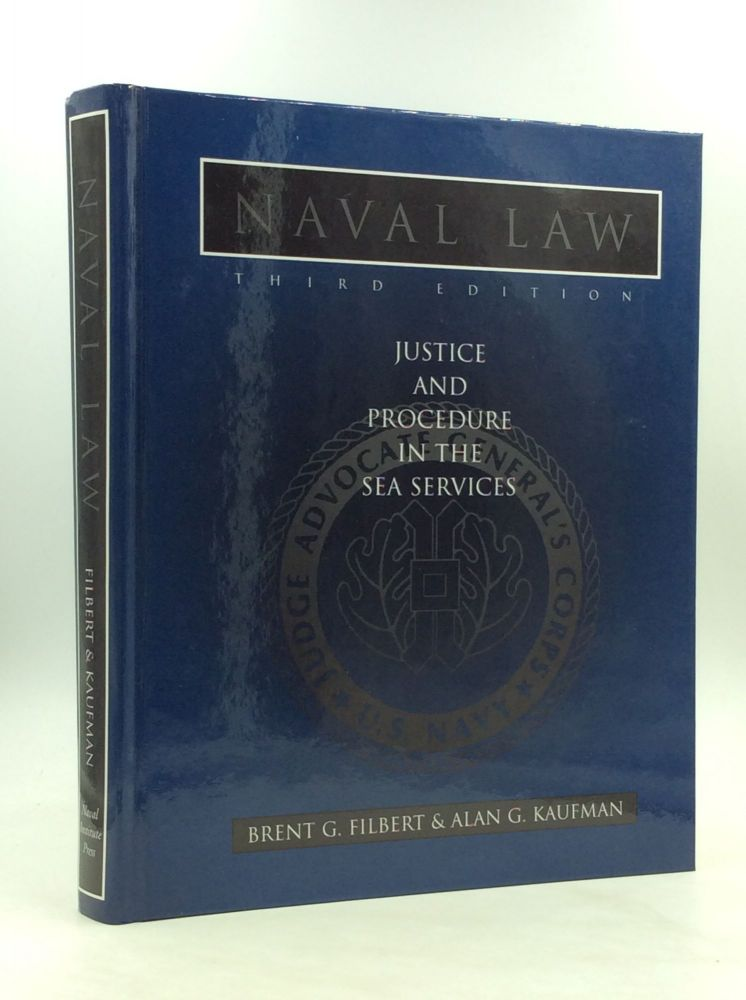 NAVAL LAW: Justice and Procedure in the Sea Services. Brent G. Filbert, Alan G. Kaufman.
