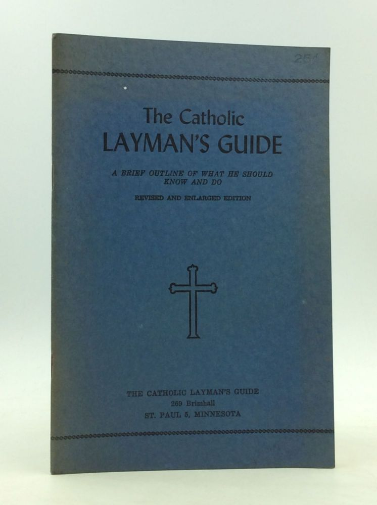 THE CATHOLIC LAYMAN'S GUIDE: A Brief Outline of What He Should Know and Do