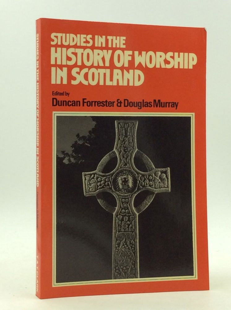 STUDIES IN THE HISTORY OF WORSHIP IN SCOTLAND. Duncan B. Forrester, eds Douglas M. Murray.