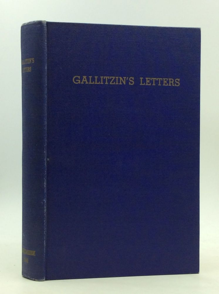 GALLITZIN'S LETTERS: A Collection of the Polemical Works of the Very Reverend Prince Demetrius Augustine Gallitzin. Demetrius Augustine Gallitzin.