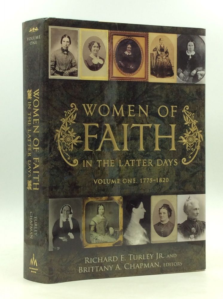 WOMEN OF FAITH IN THE LATTER DAYS: Volume One, 1775-1820. Richard E. Turley Jr., eds Brittany A. Chapman.