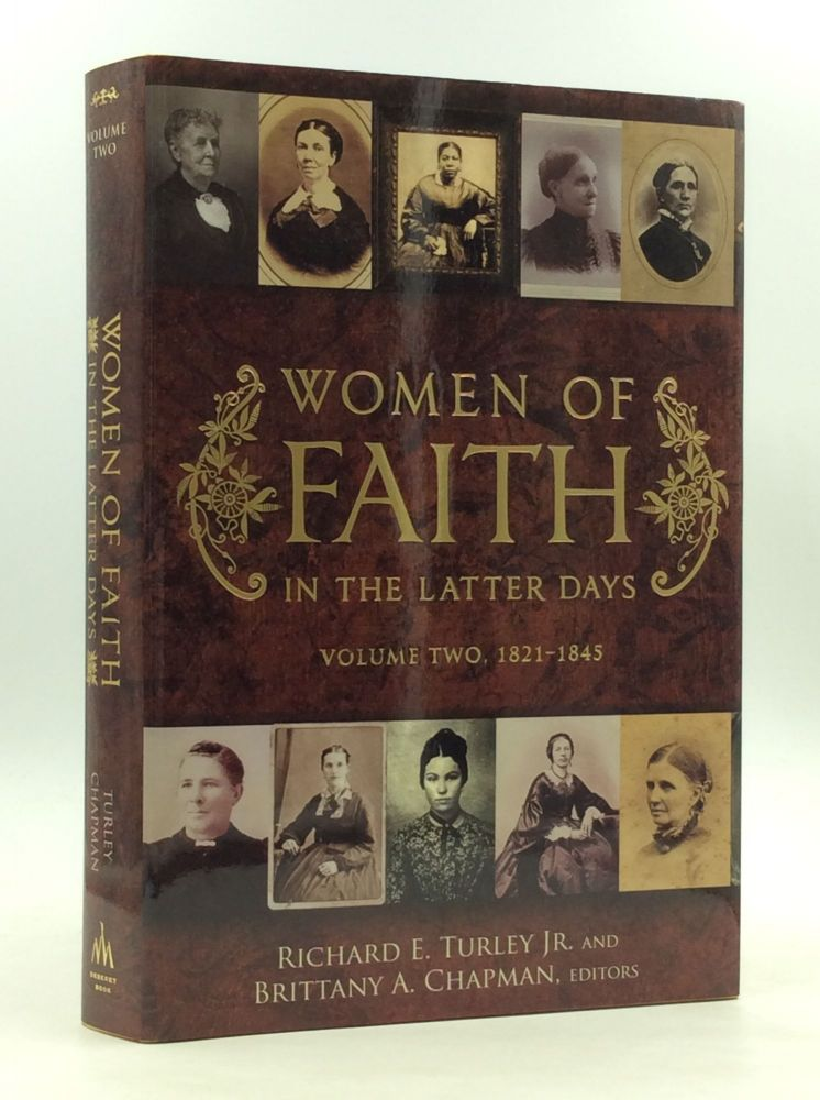 WOMEN OF FAITH IN THE LATTER DAYS: Volume Two, 1821-1845. Richard E. Turley Jr., eds Brittany A. Chapman.