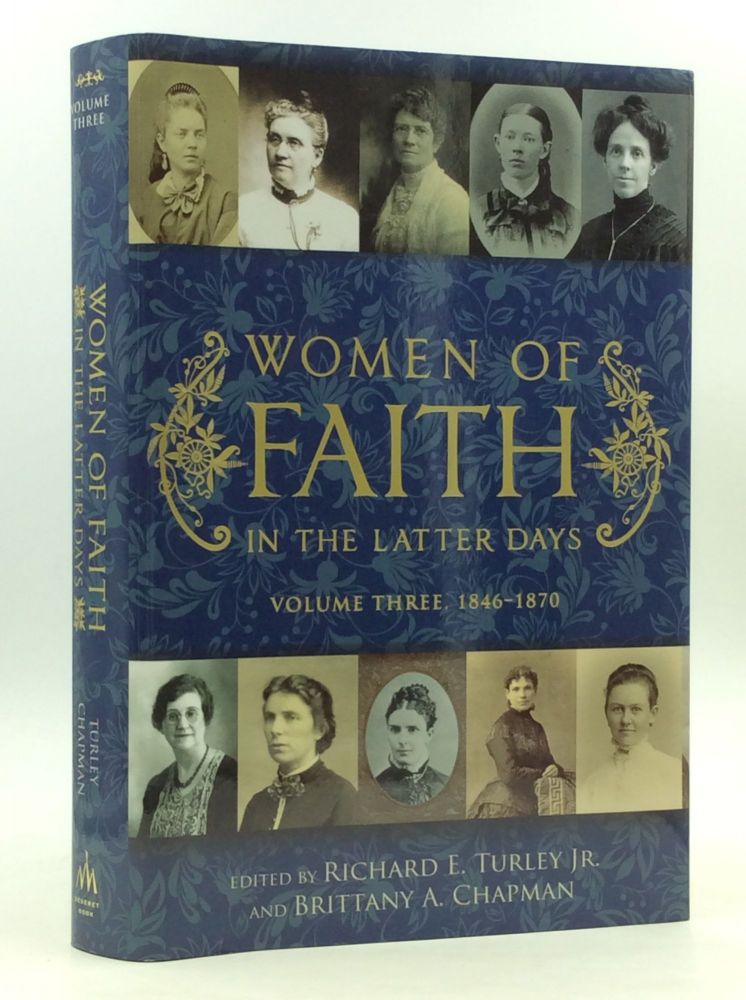 WOMEN OF FAITH IN THE LATTER DAYS: Volume Three, 1846-1870. Richard E. Turley Jr., eds Brittany A. Chapman.