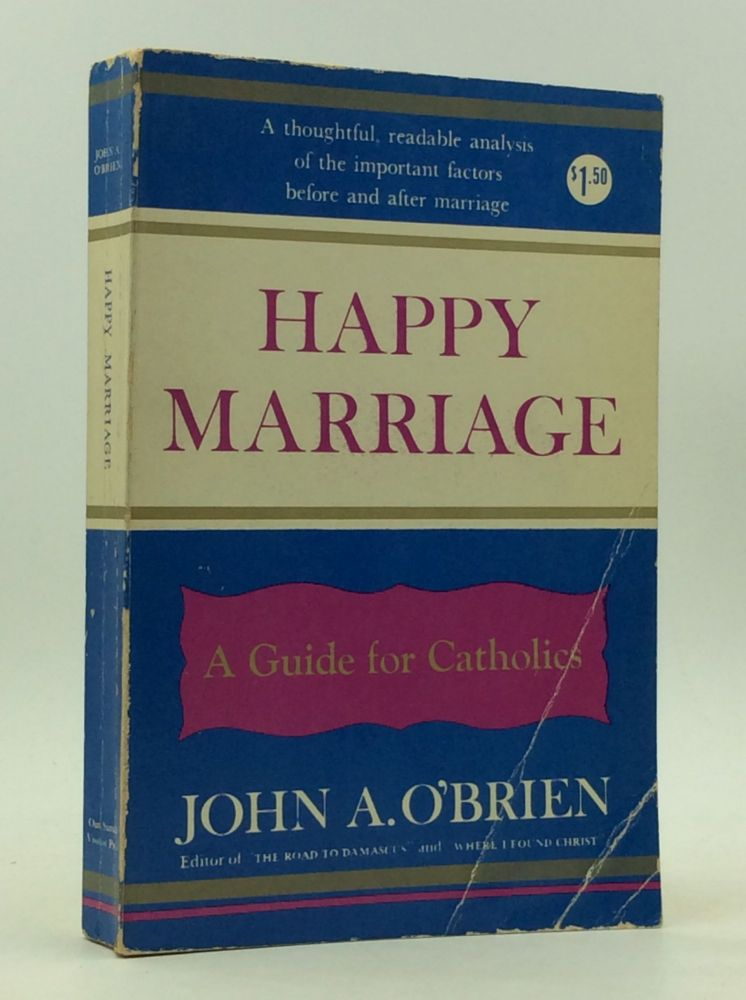 HAPPY MARRIAGE: Guidance Before and After. John A. O'Brien.