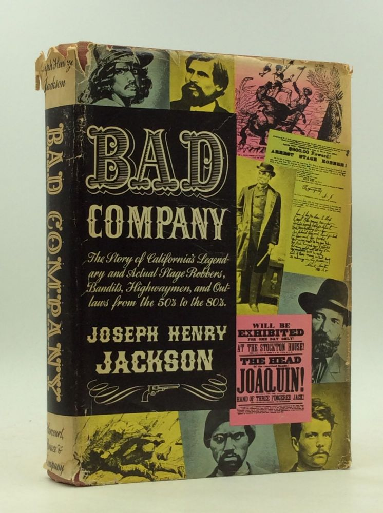 BAD COMPANY: The Story of California's Legendary and Actual Stage-Robbers, Bandits, Highwaymen and Outlaws from the Fifties to the Eighties. Joseph Henry Jackson.