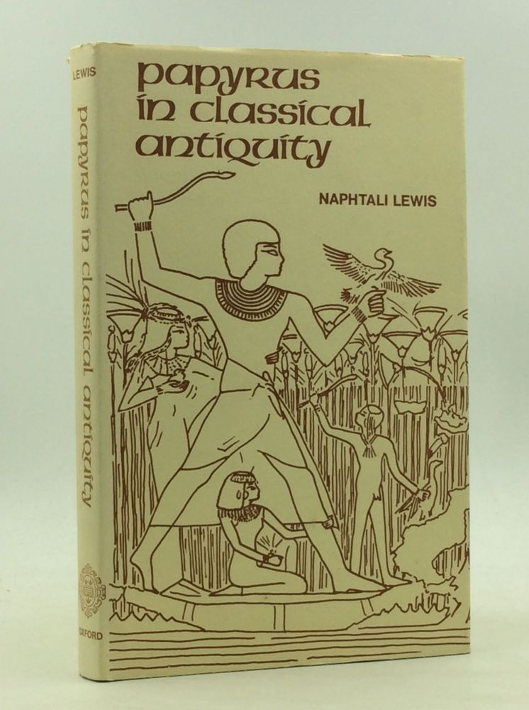 PAPYRUS IN CLASSICAL ANTIQUITY. Naphtali Lewis.