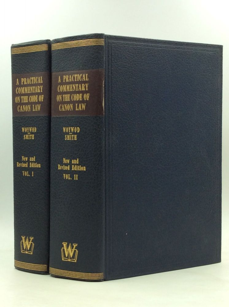 A PRACTICAL COMMENTARY ON THE CODE OF CANON LAW, Vols. I-II. Rev. Stanislaus Woywod.