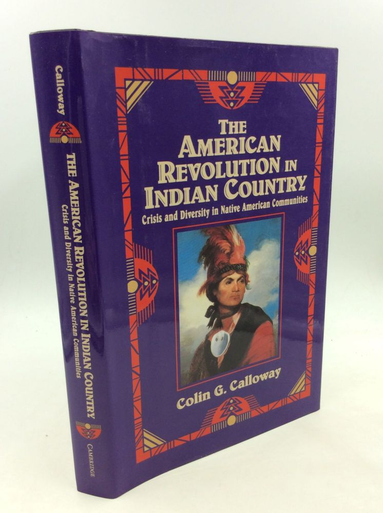 THE AMERICAN REVOLUTION IN INDIAN COUNTRY: Crisis and Diversity in Native American Communities. Colin G. Calloway.