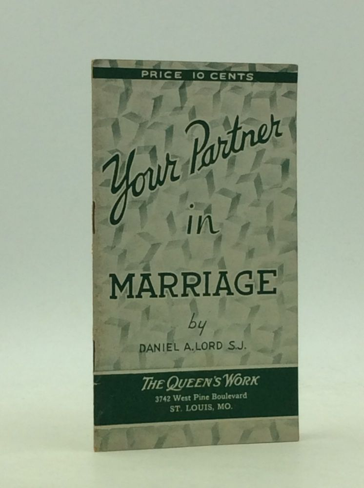 YOUR PARTNER IN MARRIAGE. Daniel A. Lord.