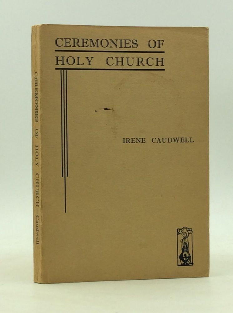 CEREMONIES OF HOLY CHURCH: Simple Explanations. Irene Caudwell.