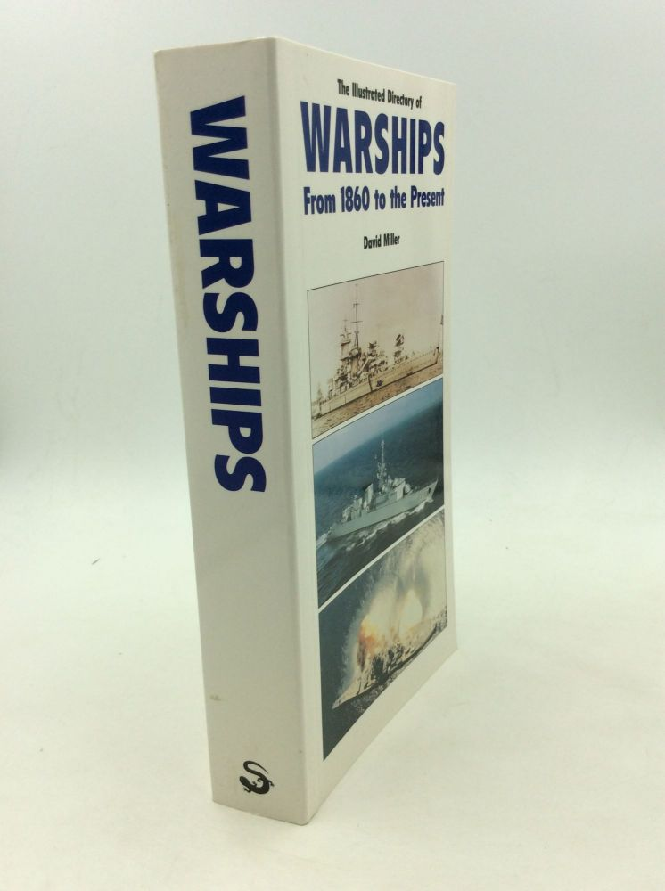 THE ILLUSTRATED DIRECTORY OF WARSHIPS from 1860 to the Present. David Miller.