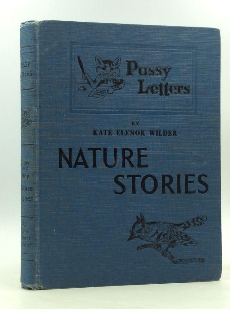 """PUSSY LETTERS: Nature Stories about Animals, Birds, Insects, Plants, Foods, Textiles, the Forest and the Sea; """"How"""" and """"Why"""" Stories That Will Inspire a Love for Nature and the Great Out-of-Doors. Kate Elenor Wilder."""