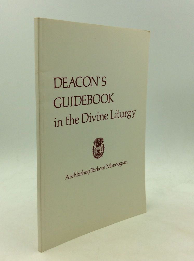 DEACON'S GUIDEBOOK IN THE DIVINE LITURGY. Archbishop Torkom Manoogian.