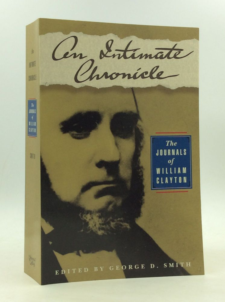 AN INTIMATE CHRONICLE: The Journals of William Clayton. William Clayton, ed George D. Smith.