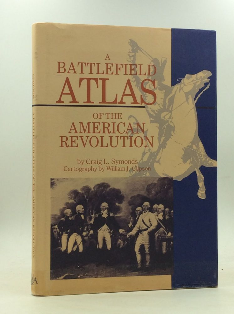 A BATTLEFIELD ATLAS OF THE AMERICAN REVOLUTION. Craig L. Symonds.