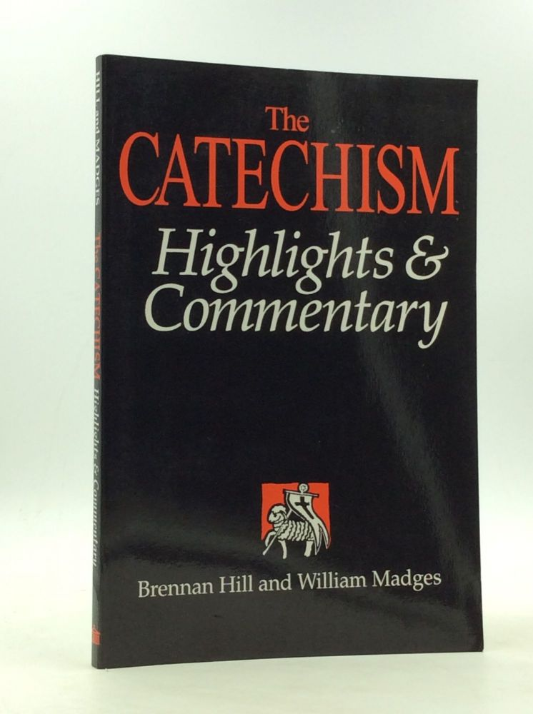 THE CATECHISM: Highlights & Commentary. Brennan Hill, William Madges.