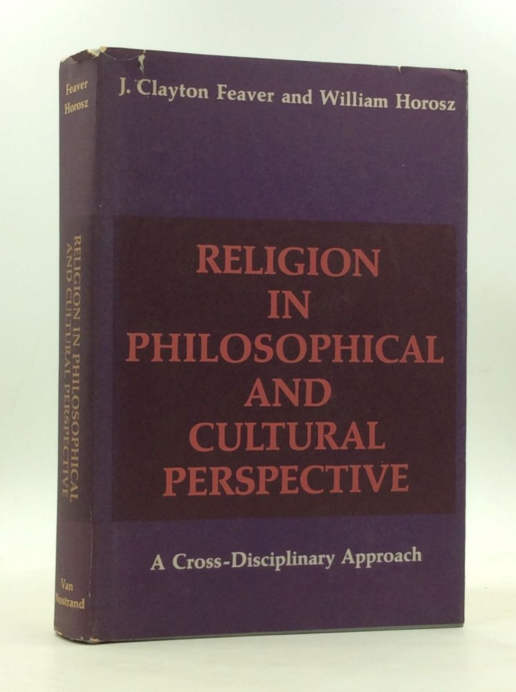 RELIGION IN PHILOSOPHICAL AND CULTURAL PERSPECTIVE: A New Approach to the Philosophy of Religion through Cross-Disciplinary Studies. J. Clayton Feaver, William Horosz.