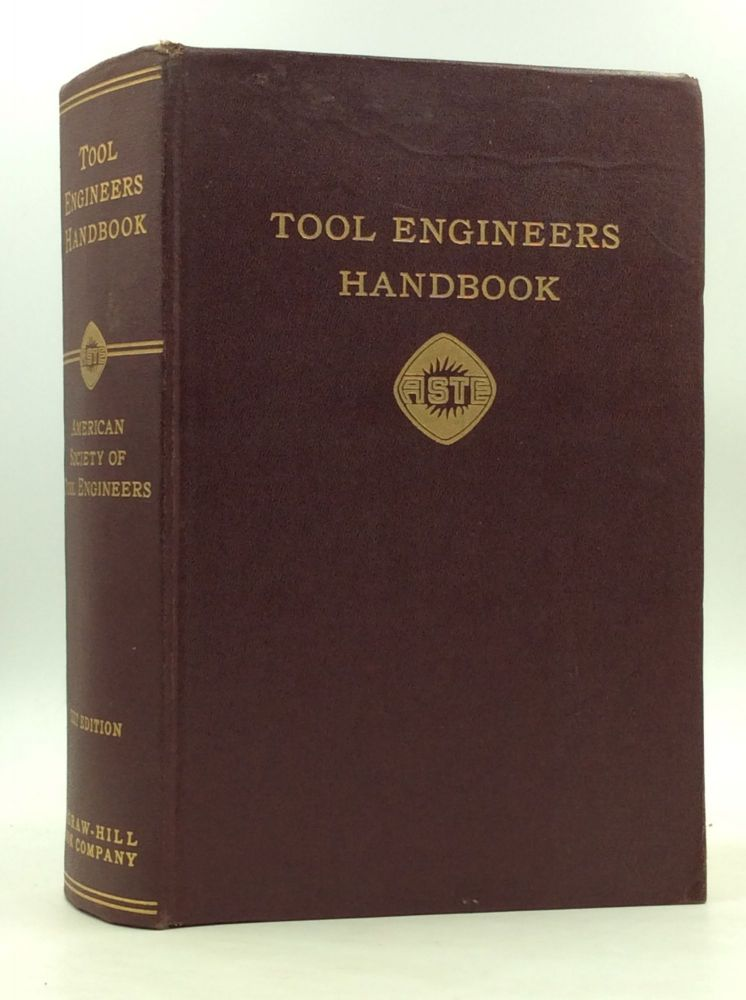 TOOL ENGINEERS HANDBOOK: A Reference Book on All Phases of Planning, Control, Design, Tooling, and Operations in the Mechanical Manufacturing Industries. Edward W. Ernst A S. T. E. Handbook Committee, chairman, ed Frank W. Wilson.