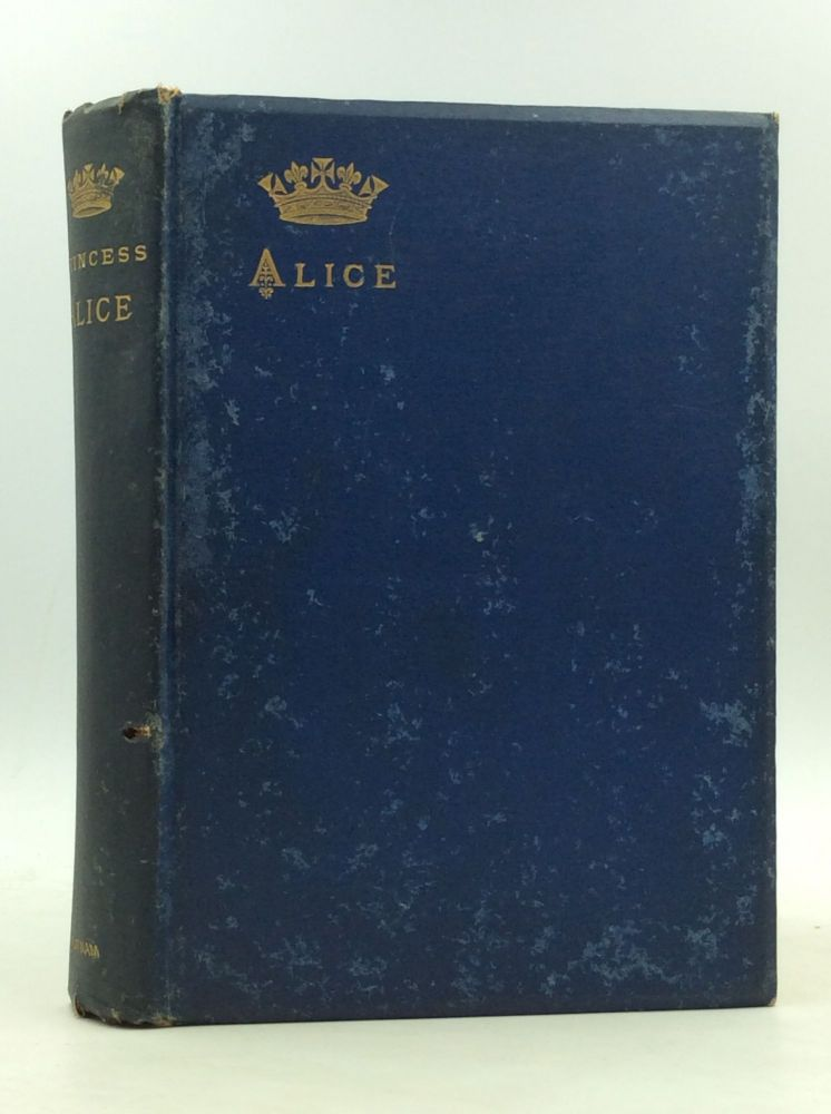 ALICE, GRAND DUCHESS OF HESSE: Princess of Great Britain and Ireland; Biographical Sketch and Letters