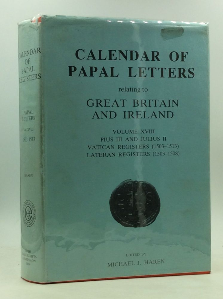 CALENDAR OF ENTRIES IN THE PAPAL REGISTERS Relating to Great Britain and Ireland: Papal Letters, Vol. XVIII; Pius III and Julius II; Vatican Registers (1503-1513); Lateran Registers (1503-1508). ed Michael J. Haren.