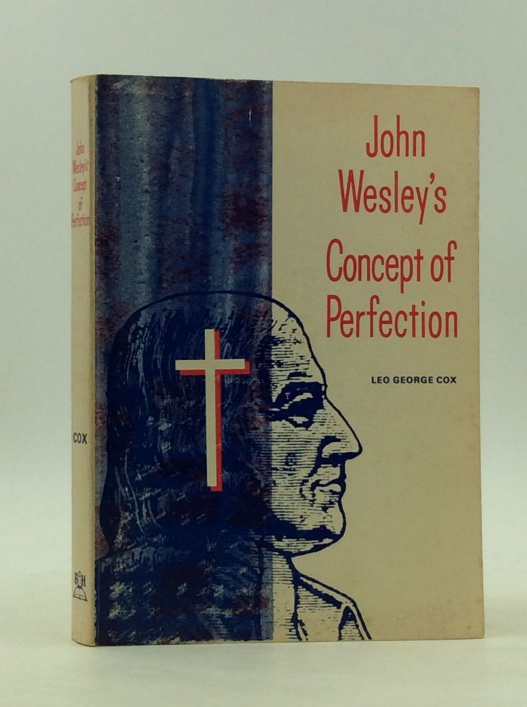 JOHN WESLEY'S CONCEPT OF PERFECTION. Leo George Cox.