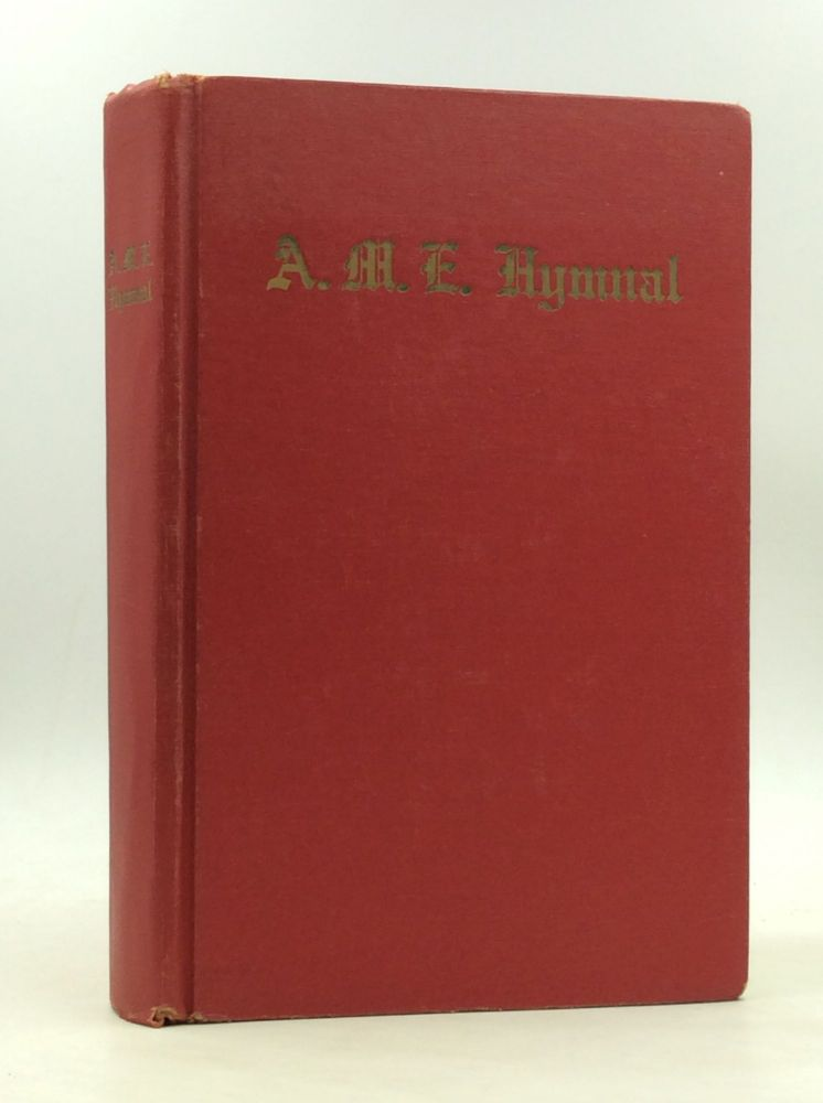 A.M.E. HYMNAL with Responsive-Scripture Readings Adopted in Conformity with the Doctrines and Usages of the African Methodist Episcopal Church. African Methodist Episcopal Church.