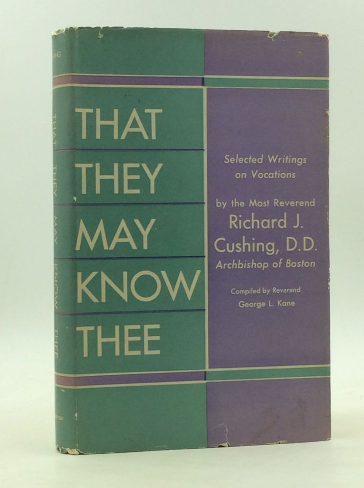 THAT THEY MAY KNOW THEE: Selected Writings on Vocations. Richard J. Cushing.