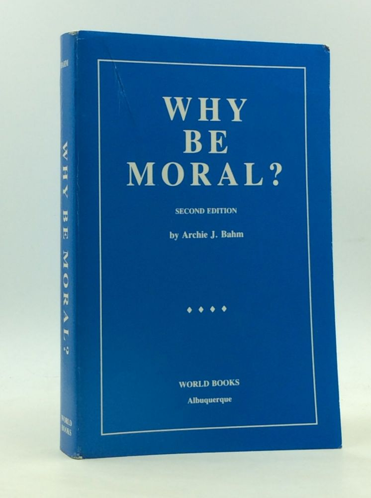WHY BE MORAL? Archie J. Bahm.