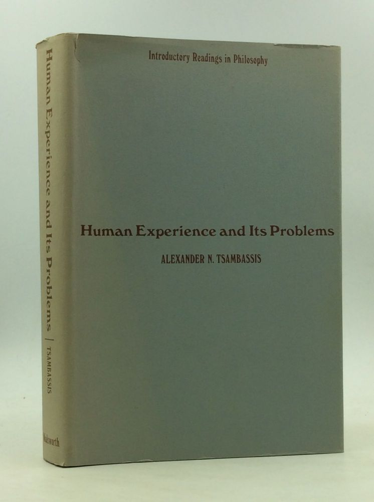 HUMAN EXPERIENCE AND ITS PROBLEMS Introductory Readings in Philosophy. Alexander N. Tsambassis.