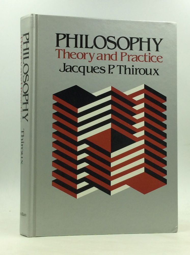 PHILOSOPHY: Theory and Practice. Jacques P. Thiroux.
