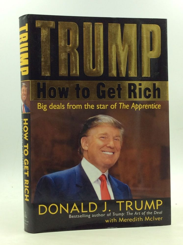 TRUMP: How to Get Rich. Donald J. Trump, Meredith McIver.