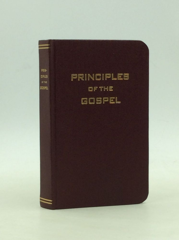 A BRIEF STATEMENT OF PRINCIPLES OF THE GOSPEL Based Largely Upon the Compendium (Richards-Little) with Excerpts from Other Writings: Including Also Church Chronology, Priesthood Ordinances, Selected Hymns