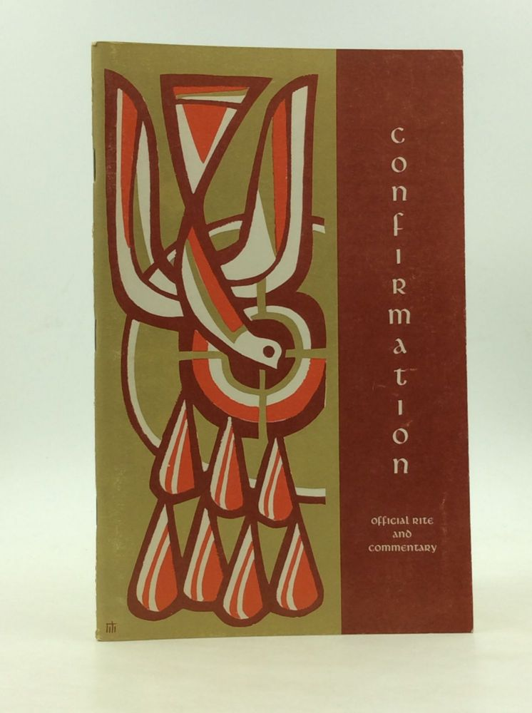 THE RITE FOR CONFIRMATION: A People's Booklet with Official Text and Catechetical Commentary