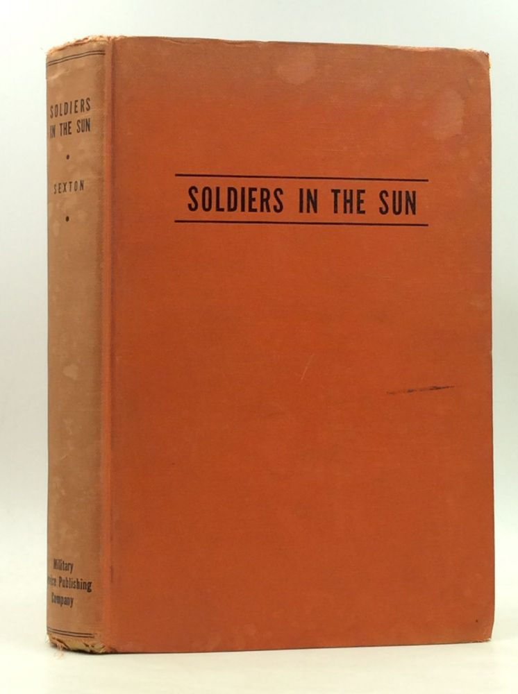 SOLDIERS IN THE SUN: An Adventure in Imperialism. William Thaddeus Sexton.