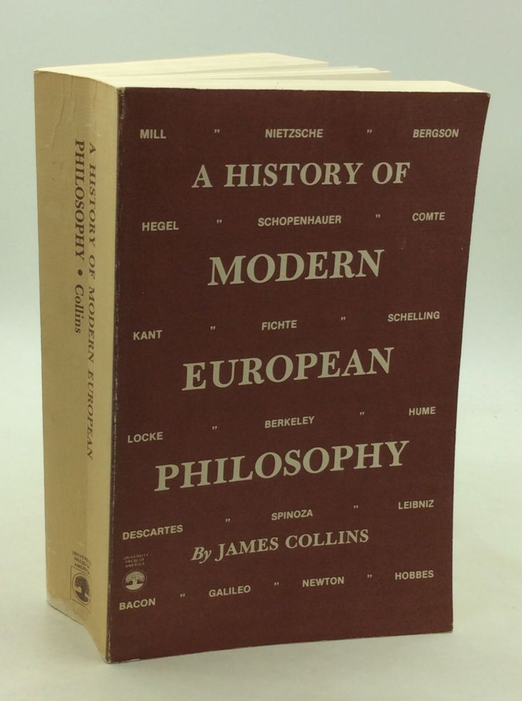A HISTORY OF MODERN EUROPEAN PHILOSOPHY. James Collins.
