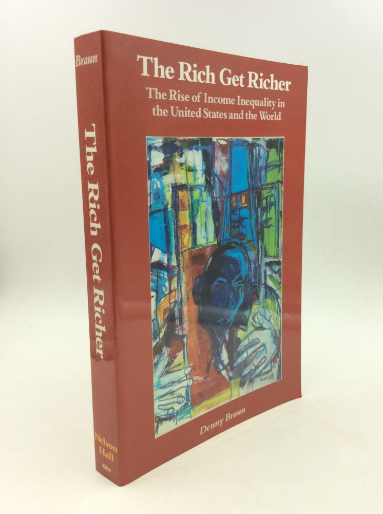 THE RICH GET RICHER: The Rise of Income Inequality in the United States and the World. Denny Braun.