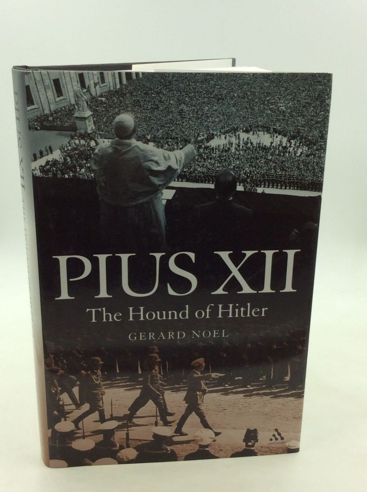 PIUS XII: The Hound of Hitler. Gerard Noel.