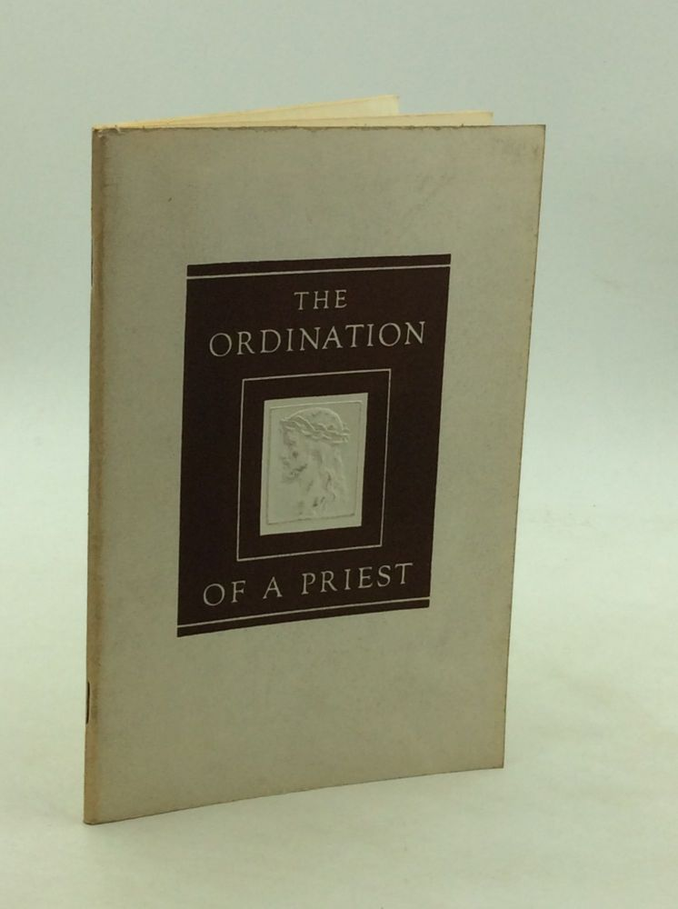 THE ORDINATION OF A PRIEST: The Latin Text for the Ceremony of Priestly Ordination with a Translation into English